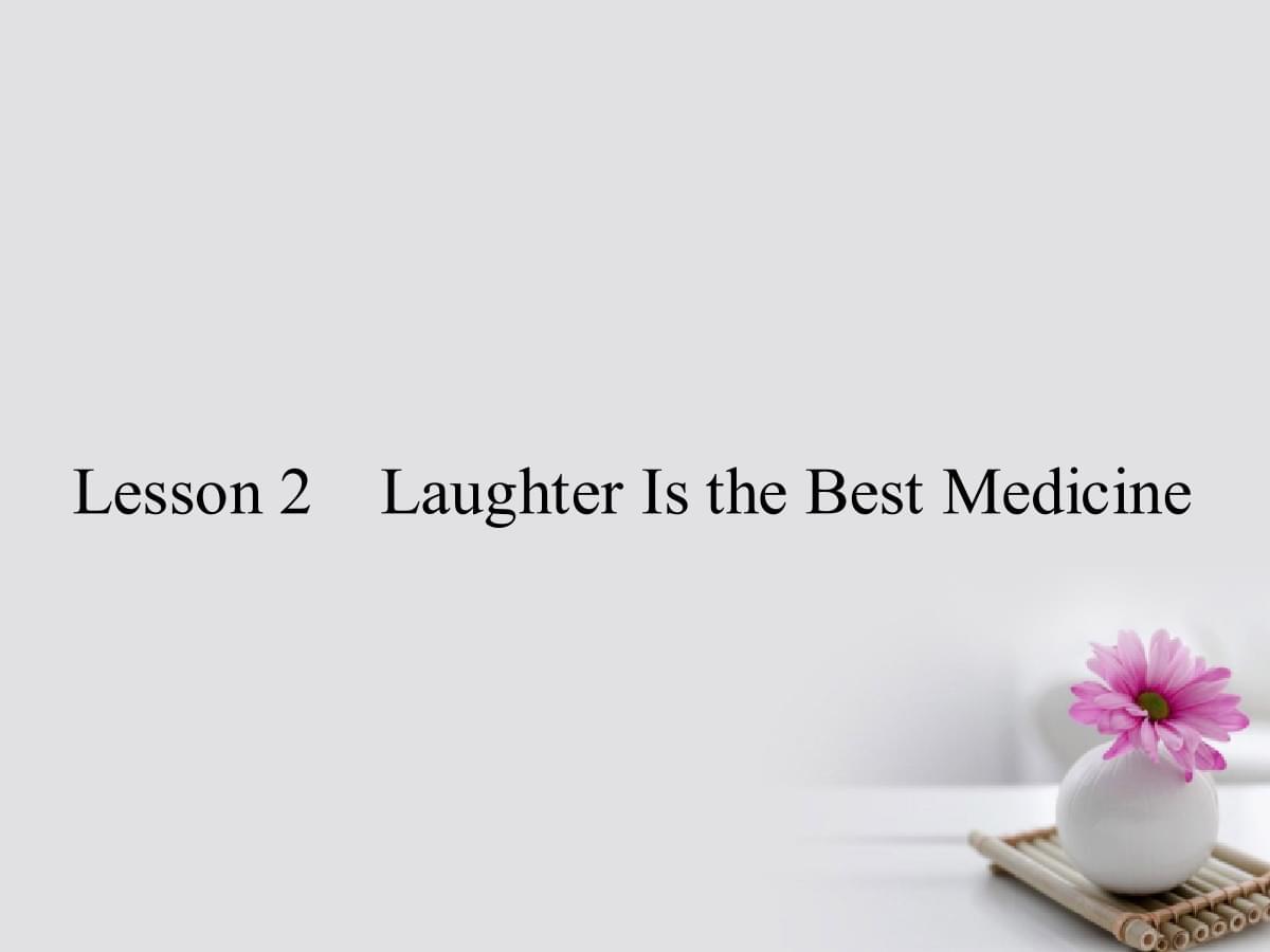 18-19学年高中英语 Unit 17 Laughter Lesson 2 Laughter Is the Best Medicine 选修6.ppt
