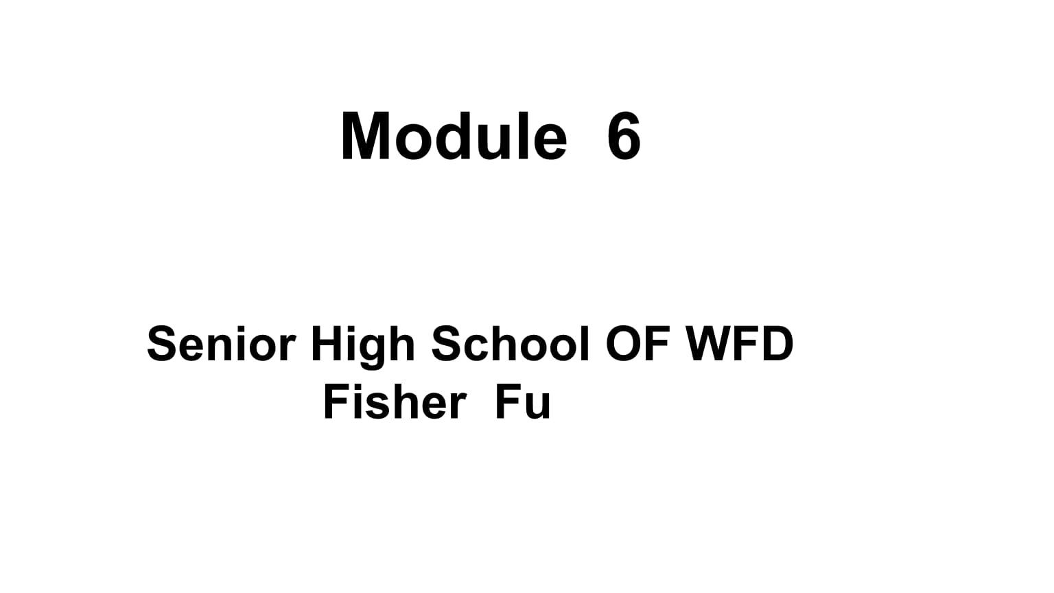 外研社英语必修一《Module 6 Senior High School OF WFD Fisher Fu》课件.pptx