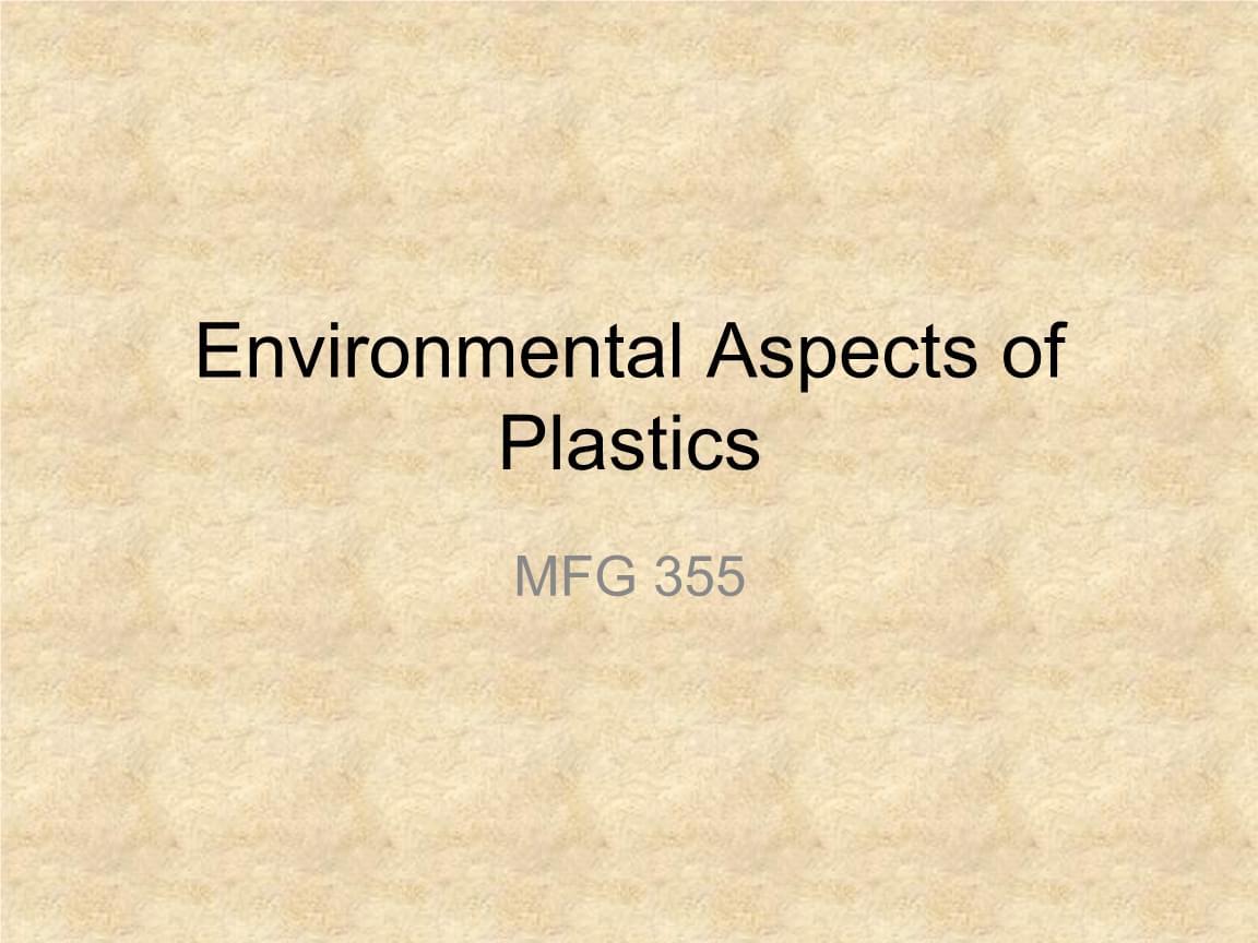 高分子材料加工技术专业英语 Molding Processes 22 Environmental Aspects of Plastics.ppt