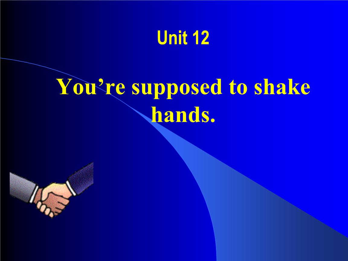 2015九年级英语课件:Unit 12 You're supposed to shake hands1.ppt