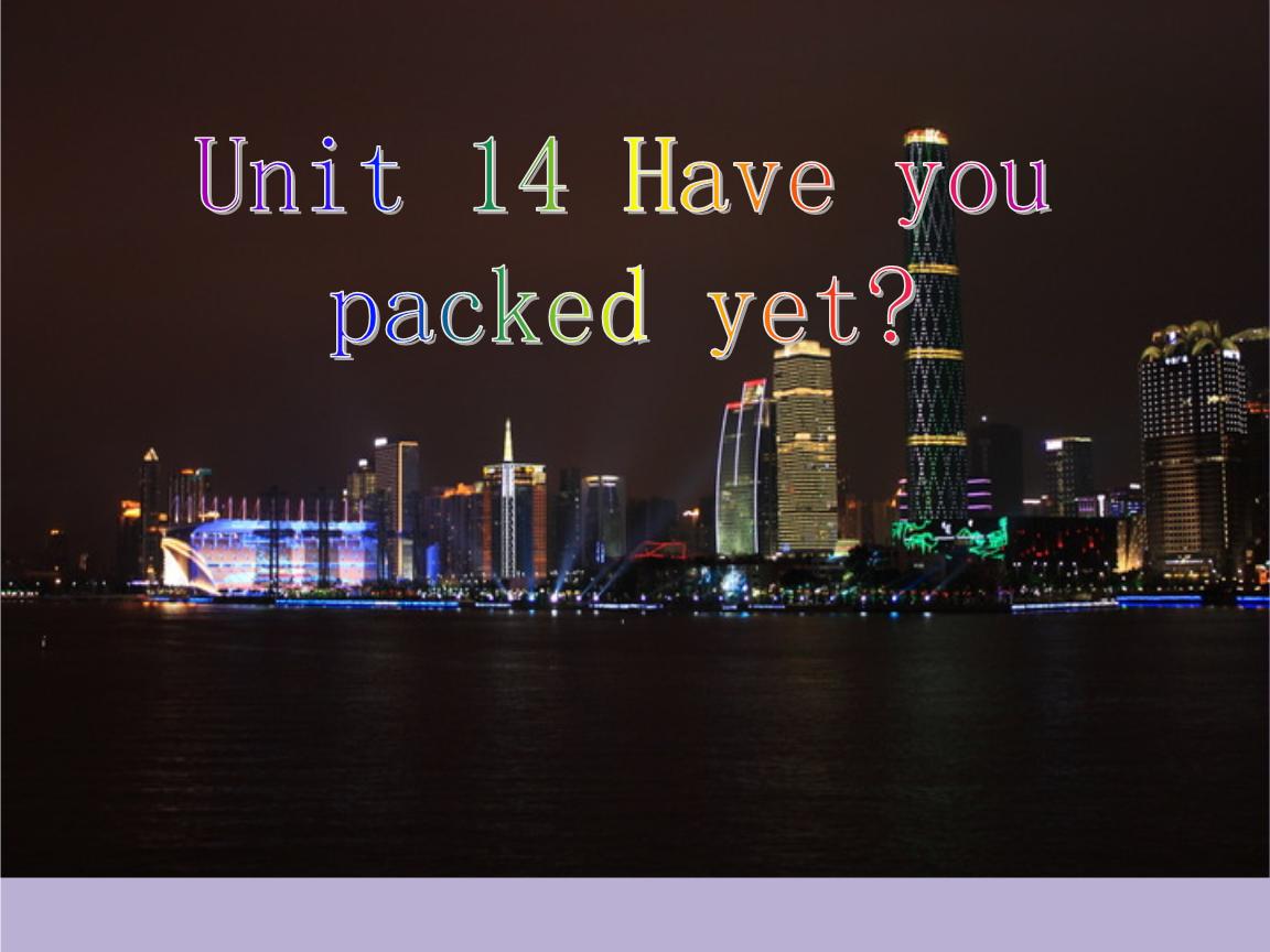2015九年级英语课件:Unit 14_Have_you_packed_yet_.ppt