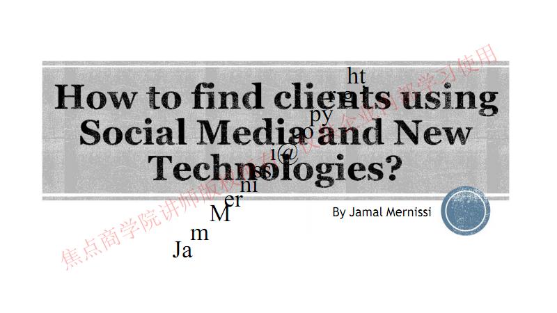 焦点商学院如何使用社交媒体寻找客户Jamal--How+to+find+clients+using+Social+Media+and+new+technologies-x.pdf